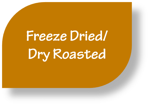 Freeze Dried / Dry Roasted